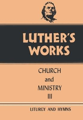Luther's Works, v. 41 - Church and Ministry III (Hardcover): Martin Luther