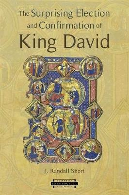 The Surprising Election and Confirmation of King David (Paperback): J. Randall Short