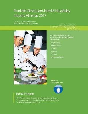 Plunkett's Restaurant, Hotel & Hospitality Industry Almanac 2017 - Restaurant, Hotel & Hospitality Industry Market...