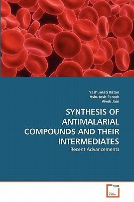 Synthesis of Antimalarial Compounds and Their Intermediates (Paperback): Yashumati Ratan, Ashutosh Pareek, Vivek Jain