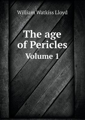 The Age of Pericles Volume 1 (Paperback): William Watkiss Lloyd
