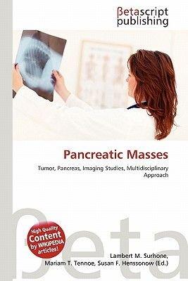 Pancreatic Masses (Paperback): Lambert M. Surhone, Mariam T. Tennoe, Susan F. Henssonow