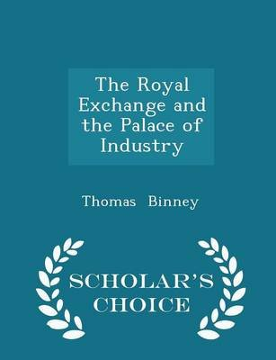 The Royal Exchange and the Palace of Industry - Scholar's Choice Edition (Paperback): Thomas Binney