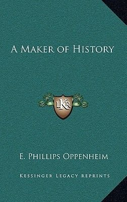 A Maker of History (Hardcover): E.Phillips Oppenheim