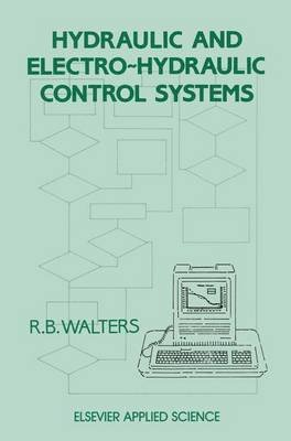 Hydraulic and Electro-Hydraulic Control Systems (Paperback): R.B. Walters
