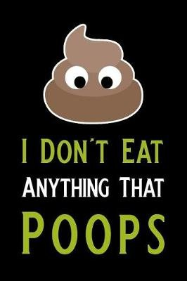 I Don't Eat Anything That Poops - Blank Lined Journal Notebook, 6 X 9, Vegan Notebook, Vegan Journal, Ruled, Writing Book,...