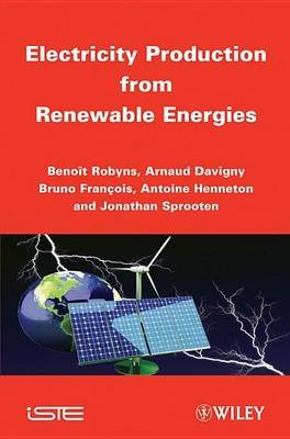 Electricity Production from Renewables Energies (Electronic book text): Benoit Robyns, Arnaud Davigny, Bruno Francois, Antoine...