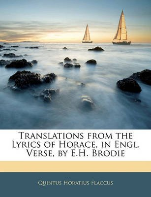 Translations from the Lyrics of Horace, in Engl. Verse, by E.H. Brodie (Paperback): Quintus Horatius Flaccus