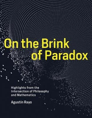 On the Brink of Paradox - Highlights from the Intersection of Philosophy and Mathematics (Hardcover): Agustin Rayo