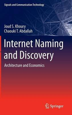 Internet Naming and Discovery: Architecture and Economics (Electronic book text): Joud S. Khoury, Chaouki T. Abdallah