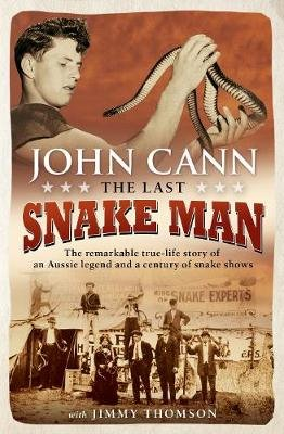 The Last Snake Man - The remarkable true-life story of an Aussie legend and a century of snake shows (Paperback): John Cann