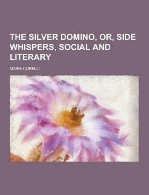 The Silver Domino, Or, Side Whispers, Social and Literary (Paperback): Marie Corelli