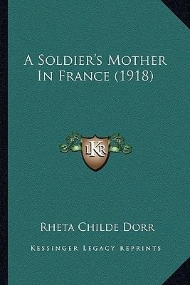 A Soldier's Mother in France (1918) (Paperback): Rheta Childe Dorr