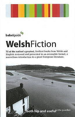 Babel Guide to Welsh Fiction (Paperback): Ray Keenoy, Rhian Reynolds, Sionedd Rowlands