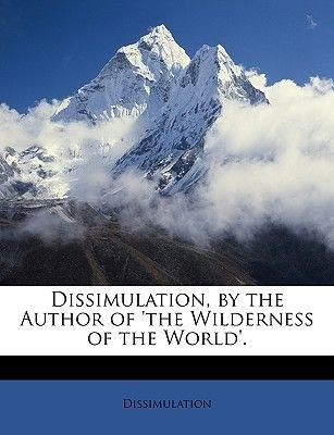 Dissimulation, by the Author of 'The Wilderness of the World'. (Paperback): Dissimulation