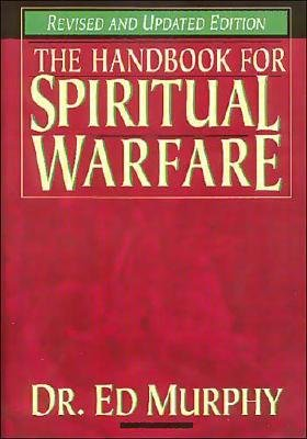 The Handbook for Spiritual Warfare (Hardcover, Revised edition): Ed Murphy