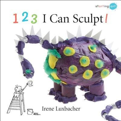 123 I Can Sculpt! (Paperback): Irene Luxbacher