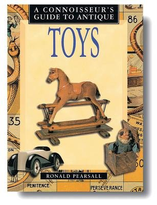 A Connoisseur's Guide to Antique Toys (Hardcover): Ronald Pearsall