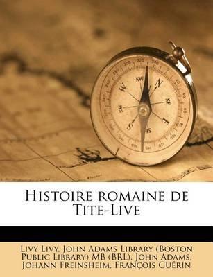 Histoire Romaine de Tite-Live (French, Paperback): Livy Livy, John Adams