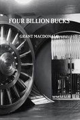 Four Billion Bucks (Hardcover): Grant MacDonald
