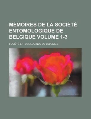 Memoires de La Societe Entomologique de Belgique Volume 1-3 (Paperback): Societe Entomologique de Belgique