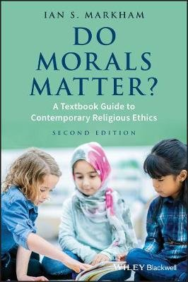 Do Morals Matter? - A Textbook Guide to Contemporary Religious Ethics (Paperback, 2nd Edition): Ian S. Markham