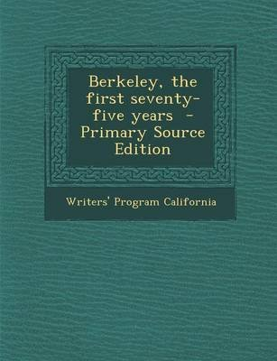 Berkeley, the First Seventy-Five Years (Paperback): Writers' Program. - California.