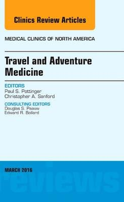 Travel and Adventure Medicine, an Issue of Medical Clinics of North America (Hardcover): Paul S. Pottinger, Christopher A....