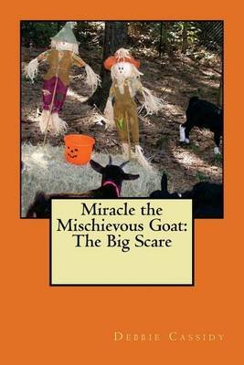 Miracle the Mischievous Goat - The Big Scare (Paperback): Debbie Cassidy