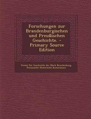 Forschungen Zur Brandenburgischen Und Preussischen Geschichte. (English, German, Paperback): Verein Fur Geschichte Der Mark...