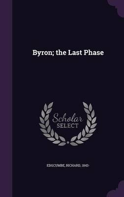 Byron; The Last Phase (Hardcover): Edgcumbe Richard 1843-