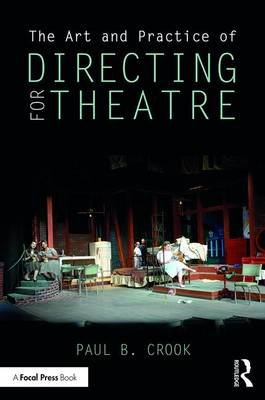 The Art and Practice of Directing for Theatre (Paperback): Paul B. Crook