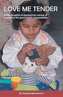 Love Me Tender - Reflections of Bearing and Rearing of Children & the Karmic Responsibility (Paperback): Pradeep Maheshwari