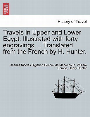 Travels in Upper and Lower Egypt. Illustrated with Forty Engravings ... Translated from the French by H. Hunter. Vol. III, New...
