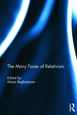 The Many Faces of Relativism (Hardcover, New): Maria Baghramian