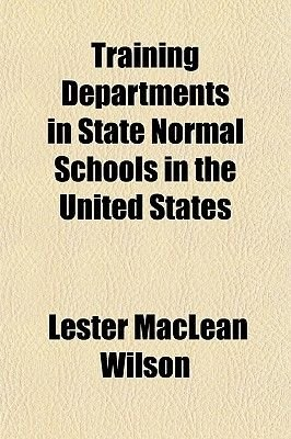 Training Departments in State Normal Schools in the United States (Paperback): Lester Maclean Wilson