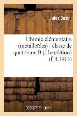 Chimie Elementaire Metalloides, Classe de Quatrieme 11E Edition (French, Paperback): Jules Basin