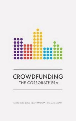 Crowdfunding - The Corporate Era (Paperback): Dan Marom, Richard Swart, Kevin Berg Grell