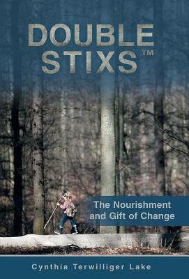 Double Stixs - The Nourishment and Gift of Change (Hardcover): Cynthia Terwilliger Lake