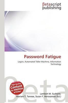 Password Fatigue (Paperback): Lambert M. Surhone, Mariam T. Tennoe, Susan F. Henssonow