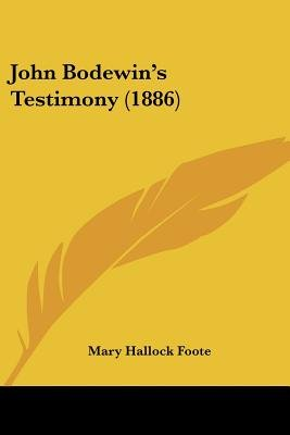 John Bodewin's Testimony (1886) (Paperback): Mary Hallock Foote