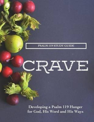 Crave - A Psalm 119 Study Guide: Developing a Psalm 119 Hunger for God, His Word and His Ways (Paperback): Timothy S Boynton