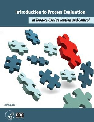 Introduction to Process Evaluation in Tobacco Use Prevention and Control - February 2008 (Paperback): Centers for Disease...