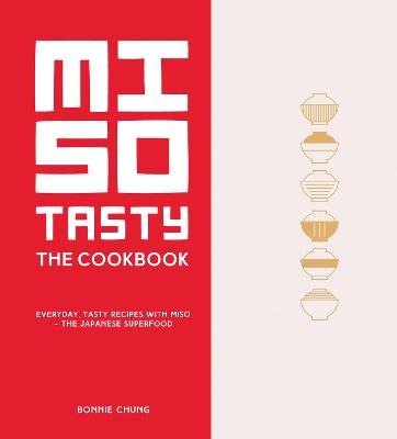Miso Tasty - Everyday, tasty recipes with miso - the Japanese superfood (Hardcover): Bonnie Chung