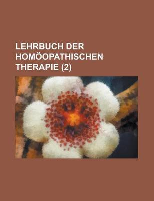 Lehrbuch Der Homoopathischen Therapie (2) (English, French, Paperback): United States General Accounting Office, Anonymous