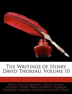 The Writings of Henry David Thoreau, Volume 10 (Paperback): Ralph Waldo Emerson, Horace Elisha Scudder, Henry David Thoreau