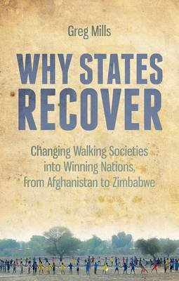 Why States Recover - Changing Walking Societies into Winning Nations, from Afghanistan to Zimbabwe (Paperback): Greg Mills