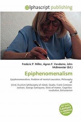 Epiphenomenalism (Paperback): Frederic P. Miller, Agnes F. Vandome, John McBrewster