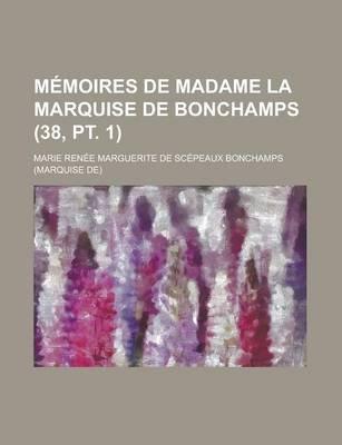 Memoires de Madame La Marquise de Bonchamps (38, PT. 1) (English, French, Paperback): United States Congress Senate, Marie...