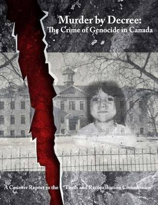 Murder by Decree - The Crime of Genocide in Canada: A Counter Report to the Truth and Reconciliation Commission (Paperback):...